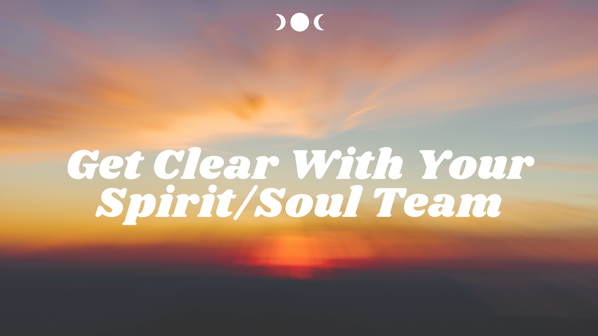 Get Clear With Your Spirit/Soul Team